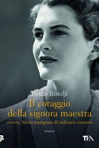 Foto Cover di coraggio della signora maestra ovvero, Storia partigiana di ordinario eroismo, Ebook di Renzo Bistolfi, edito da TEA
