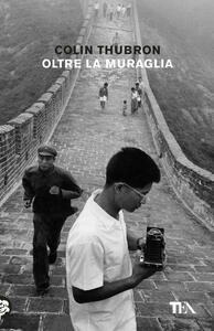 Oltre la muraglia. Un viaggio in Cina - Colin Thubron - copertina