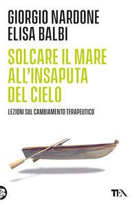 Solcare il mare all'insaputa del cielo. Lezioni sul cambiamento terapeutico - Giorgio Nardone,Elisa Balbi - copertina