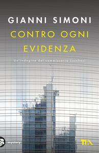 Contro ogni evidenza. Un'indagine del commissario Lucchesi - Gianni Simoni - copertina