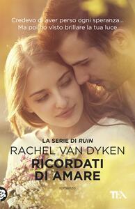 Ricordati di amare - Rachel Van Dyken - copertina