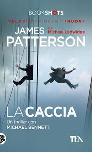 La caccia - James Patterson,Michael Ledwidge - copertina