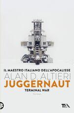 Libro Juggernaut. Terminal war. La guerra conclusiva è cominciata Alan D. Altieri