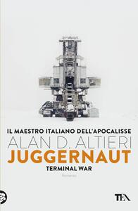 Juggernaut. Terminal war. La guerra conclusiva è cominciata - Alan D. Altieri - copertina