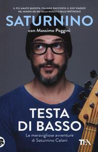 Testa di basso. Le meravigliose avventure di Saturnino Celani - Saturnino Celani,Massimo Poggini - copertina