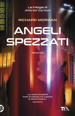 Libro Angeli spezzati. Altered Carbon Richard K. Morgan Edoardo Rialti