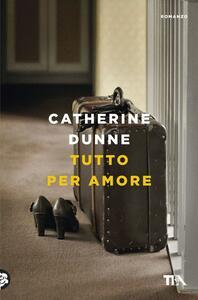 Tutto per amore - Catherine Dunne - copertina