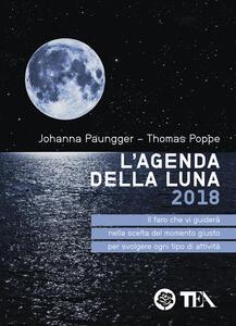 L' agenda della luna 2018. Il faro che vi guiderà nella scelta del momento giusto per svolgere ogni tipo di attività