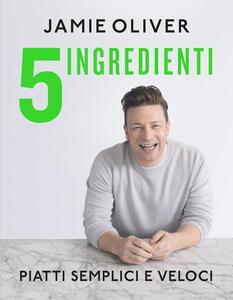 5 ingredienti. Piatti semplici e veloci. Ediz. a colori - Jamie Oliver - copertina