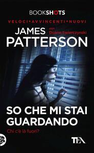 So che mi stai guardando - James Patterson,Duane Swierczynski - copertina