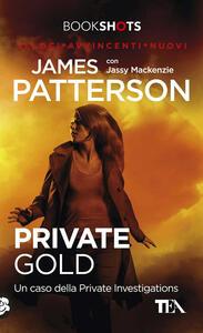 Private Gold. Un caso della Private Investigations - James Patterson,Jassy Mackenzie - copertina