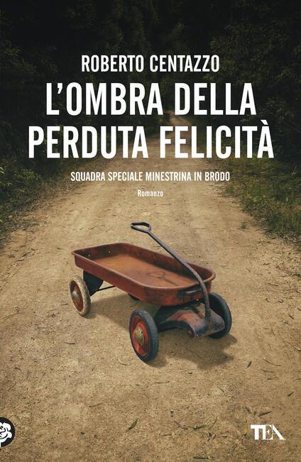 L' ombra della perduta felicità. Squadra speciale minestrina in brodo - Roberto Centazzo - copertina
