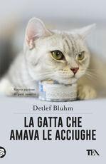 Libro La gatta che amava le acciughe. Storie curiose di gatti insoliti Detlef Bluhm