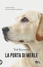 Libro La porta di Merle. Lezioni da un cane libero pensatore Ted Kerasote