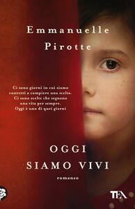 Oggi siamo vivi - Emmanuelle Pirotte - copertina