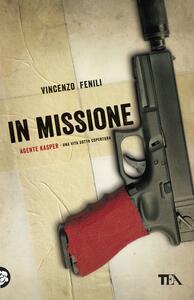 In missione. Agente Kasper. Una vita sotto copertura - Vincenzo Fenili - copertina