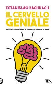 Il cervello geniale. Migliora la tua vita con le scoperte delle neuroscienze - Estanislao Bachrach - copertina