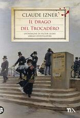 Libro Il drago del Trocadéro. Un'indagine di Victor Legris libraio investigatore Claude Izner
