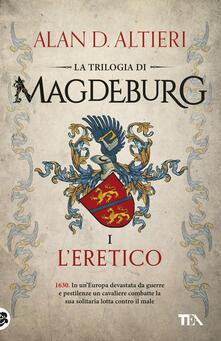 L' eretico. Magdeburg - Alan D. Altieri - copertina