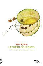 Libro La virtù dell'orto. Coltivando la terra si coltiva anche la felicità Pia Pera