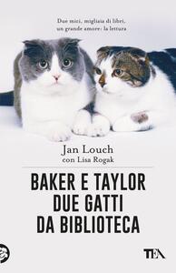 Baker & Taylor, due gatti da biblioteca - Jan Louch,Lisa Rogak - copertina