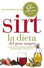 Sirt. La dieta del gene magro. Il metodo rivoluzionario per perdere peso, restare in forma e vivere in salute