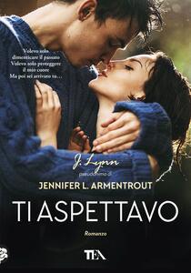 Ti aspettavo - Armentrout Jennifer L. (J. Lynn) - copertina