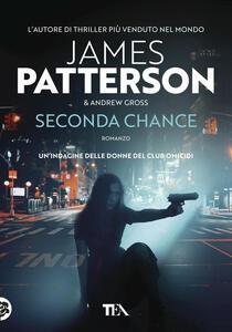Seconda chance - James Patterson,Andrew Gross - copertina