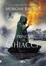 Libro Il principe dei ghiacci. La saga dei tre regni Morgan Rhodes