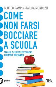 Come non farsi bocciare a scuola. Trucchi e astuzie per studenti, genitori e insegnanti - Matteo Rampin,Farida Monduzzi - copertina