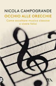 Occhio alle orecchie. Come ascoltare musica classica e vivere felici - Nicola Campogrande - copertina