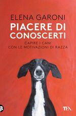Libro Piacere di conoscerti. Capire i cani con le motivazioni di razza Elena Garoni