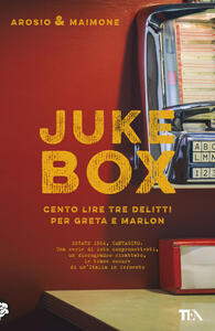 Juke box. Cento lire tre delitti per Greta e Marlon - Erica Arosio,Giorgio Maimone - copertina