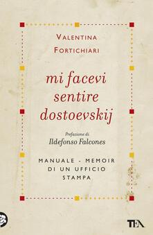 Mi facevi sentire Dostoevskij. Manuale-memoir di un ufficio stampa.pdf
