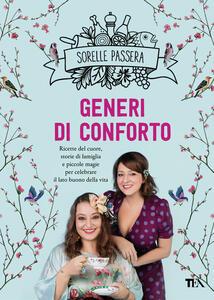 Generi di conforto. Ricette del cuore, storie di famiglia e piccole magie per celebrare il lato buono della vita - Sorelle Passera - ebook