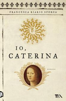 Io, Caterina - Francesca Riario Sforza - copertina