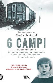 6 campi. Sopravvissuta a Terezín, Auschwitz, Kurzbach, Gross-Rosen, Mauthausen e Bergen-Belsen.pdf