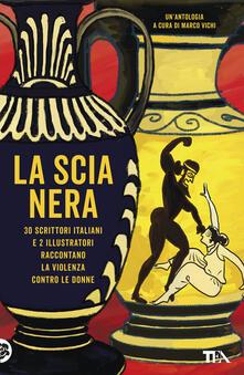 La scia nera. 30 scrittori italiani e 2 illustratori raccontano la violenza contro le donne - copertina