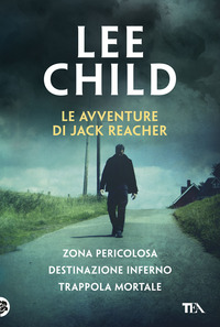 Le Le avventure di Jack Reacher: Zona pericolosa-Destinazione inferno-Trappola mortale - Child, Lee - wuz.it