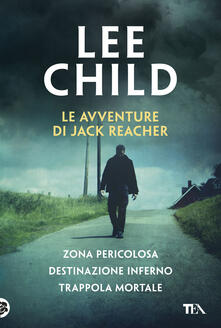 Le avventure di Jack Reacher: Zona pericolosa-Destinazione inferno-Trappola mortale.pdf
