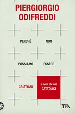 Perché non possiamo essere cristiani (e meno che mai cattolici)