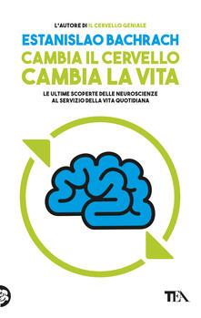 Listadelpopolo.it Cambia il cervello, cambia la vita. Le ultime scoperte delle neuroscienze al servizio della vita quotidiana Image