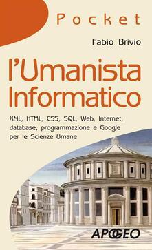 L' umanista informatico. XML, HTML, CSS, SQL, web, internet, database, programmazione e Google per le scienze umane - Fabio Brivio - ebook