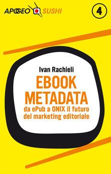 Ebook metadata. Da ePub a ONIX il futuro del marketing editoriale - Ivan Rachieli - ebook