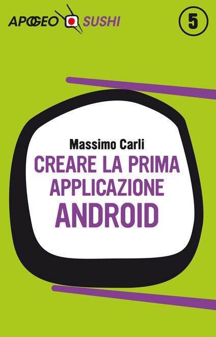 Creare la prima applicazione Android - Massimo Carli - ebook