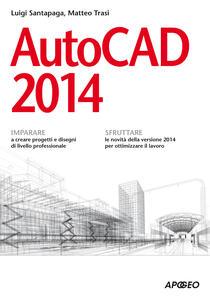 AutoCAD 2014 - Matteo Trasi,Luigi Santapaga - ebook