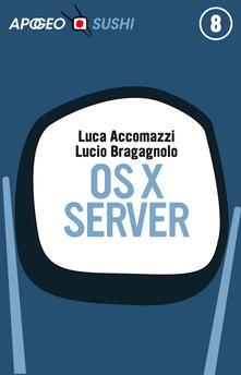 OS X Server - Luca Accomazzi,Lucio Bragagnolo - ebook