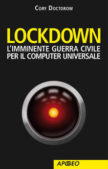 Lockdown. L'imminente guerra civile per il computer universale - Cory Doctorow - ebook