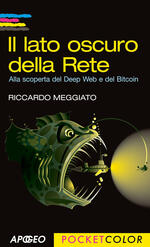 Il lato oscuro della rete. Alla scoperta del Deep Web e del Bitcoin
