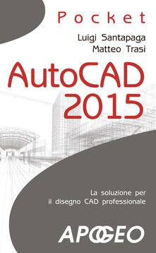 AutoCAD 2015 - Luigi Santapaga,Matteo Trasi - ebook
